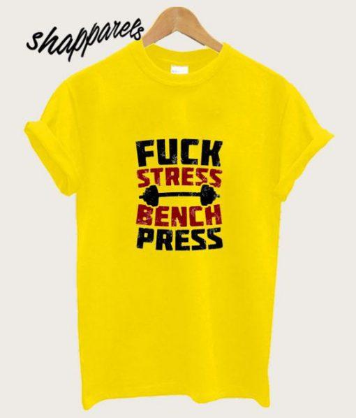 FUCK STRESS BENCH PRESS T Shirt