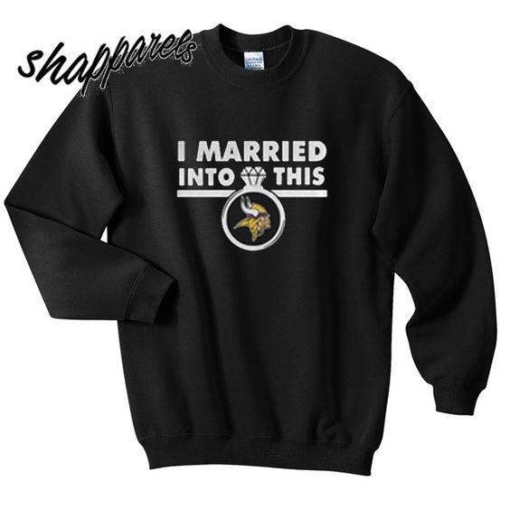 Cheap I Married Into This Minnesota Vikings Sweatshirt  supplier i1pDWpDy