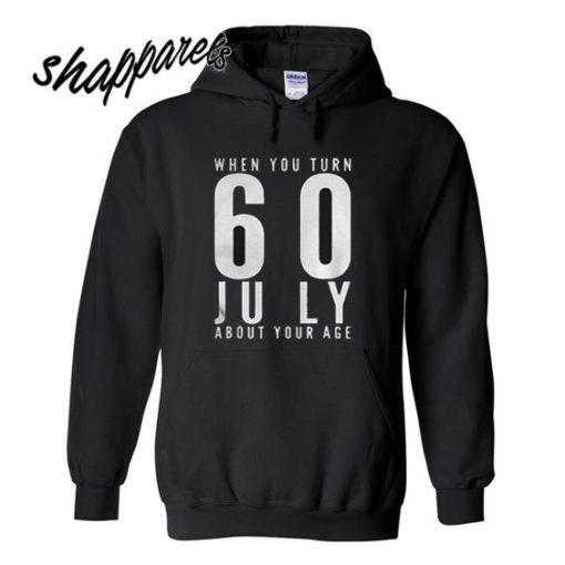 When you turn 60 july Hoodie