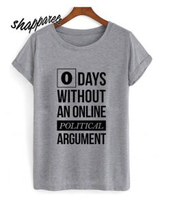 Zero Days Without An online Political Argument T-Shirt