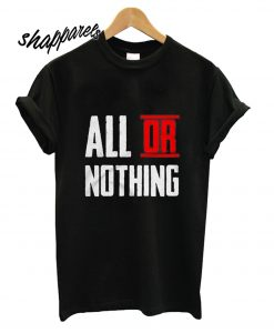 All Or Nothing T shirt