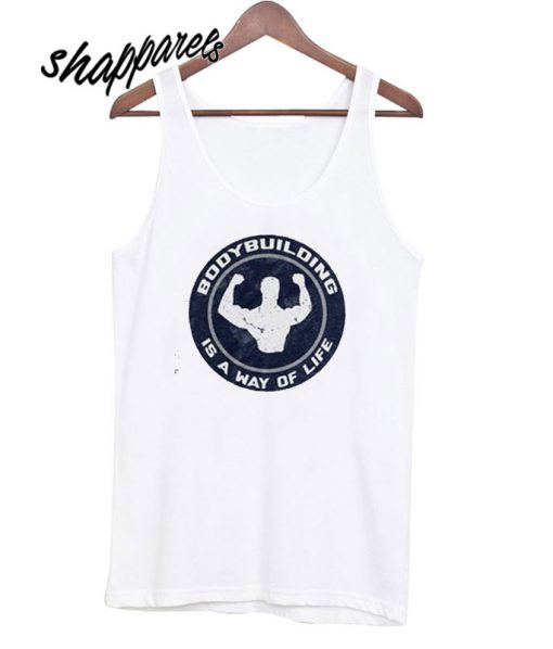 Bodybuilding Is A Way Of Life Tank top