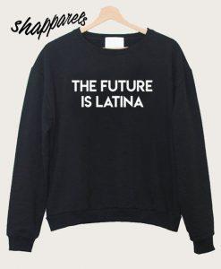 The Future Is Latina Sweatshirt
