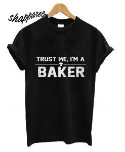 Trust Me Im A Baker T shirt