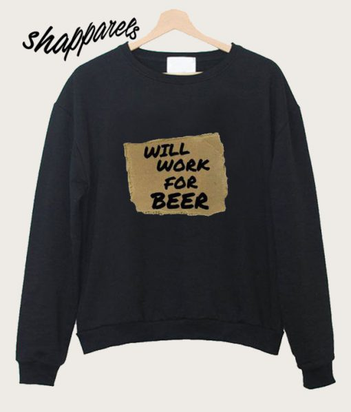 Will Work For Beer Sweatshirt