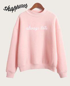 Always Late Pink Sweatshirt