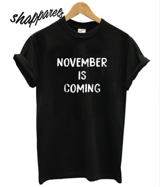 November is Coming T shirt