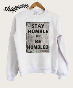 Stay Humble Or Be Humbled Sweatshirt