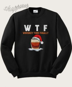 WTF whiskey time finally Christmas Sweatshirt