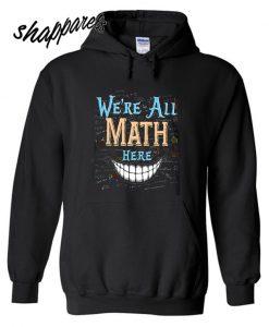 Were All Math Here Hoodie
