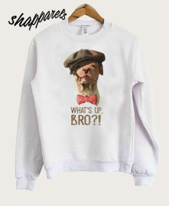 What's Up Bro Sweatshirt