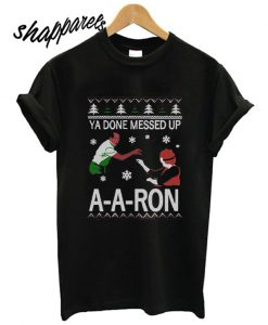 Ya Done Messed Up A-A-Ron Ugly Christmas T shirt