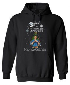 All I want for Christmas is Dean Winchester Hoodie