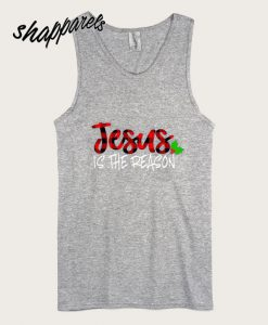 Jesus IS The Reason Tank top