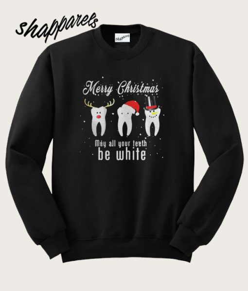 Merry Christmas May All Your Teeth Be White Sweatshirt