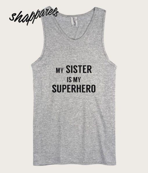 My Sister Is My Superhero Tank top