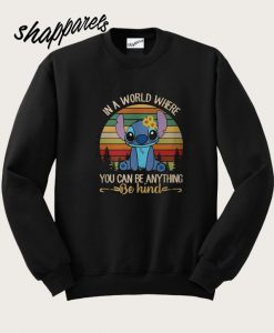 Stitch in a world you can be anything be kind Sweatshirt