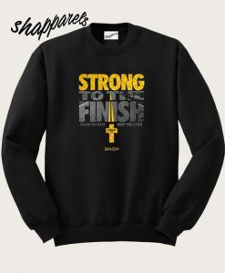 Strong To the Finish Sweatshirt