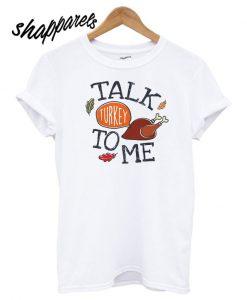 Thanksgiving talk turkey to me T shirt