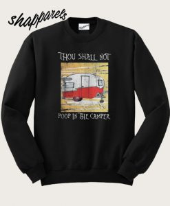 The Thou shall not poop in the camper Sweatshirt