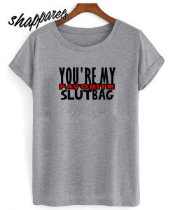 Youre My Favorite Slutbag Funny Offensive T shirt
