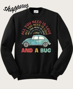 All you need is love and a Bug Sweatshirt