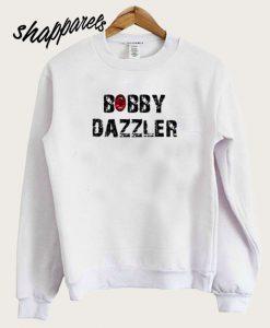 The Bobby Dazzle Sweatshirt