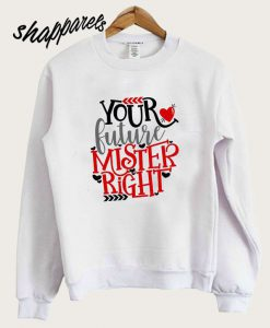 Valentine's Day Your Future hot picks Sweatshirt