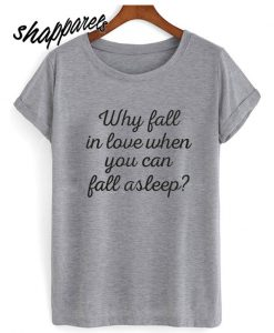 Why Fall In Love When You Can Fall Asleep hot picks T shirt