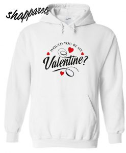 Would You Be My Valentine Hoodie