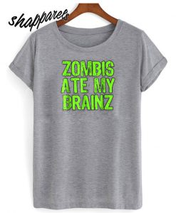 Zombies Ate my Brains T shirt