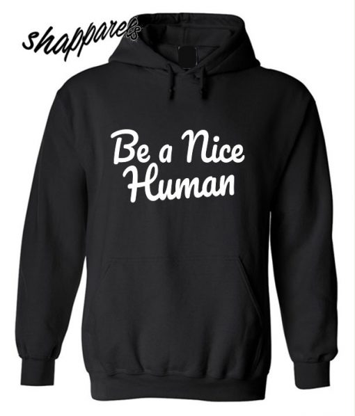 Be A Nice Human Hoodie