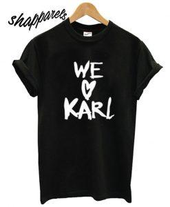We Love Karl T shirt