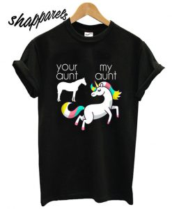 Your Aunt My Aunt – Unicorn T shirt