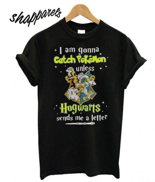 I Am Gonna Catch Pokemon Hogwarts T shirt