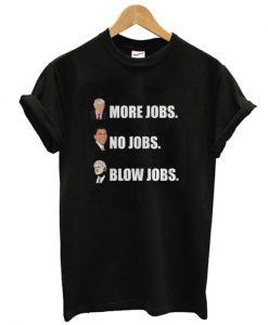 Trump More Jobs Obama No Jobs Bill Clinton Blow Jobs T shirt