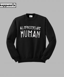 All Monsters Are Huaman Sweatshirt
