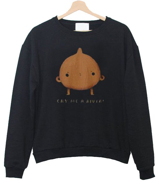 Cry me a river Sweatshirt