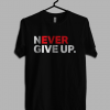 Never Ever Give Up Motivational T shirt