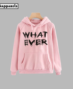 What Ever Hoodie