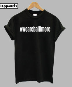 We Are Baltimore T-Shirt