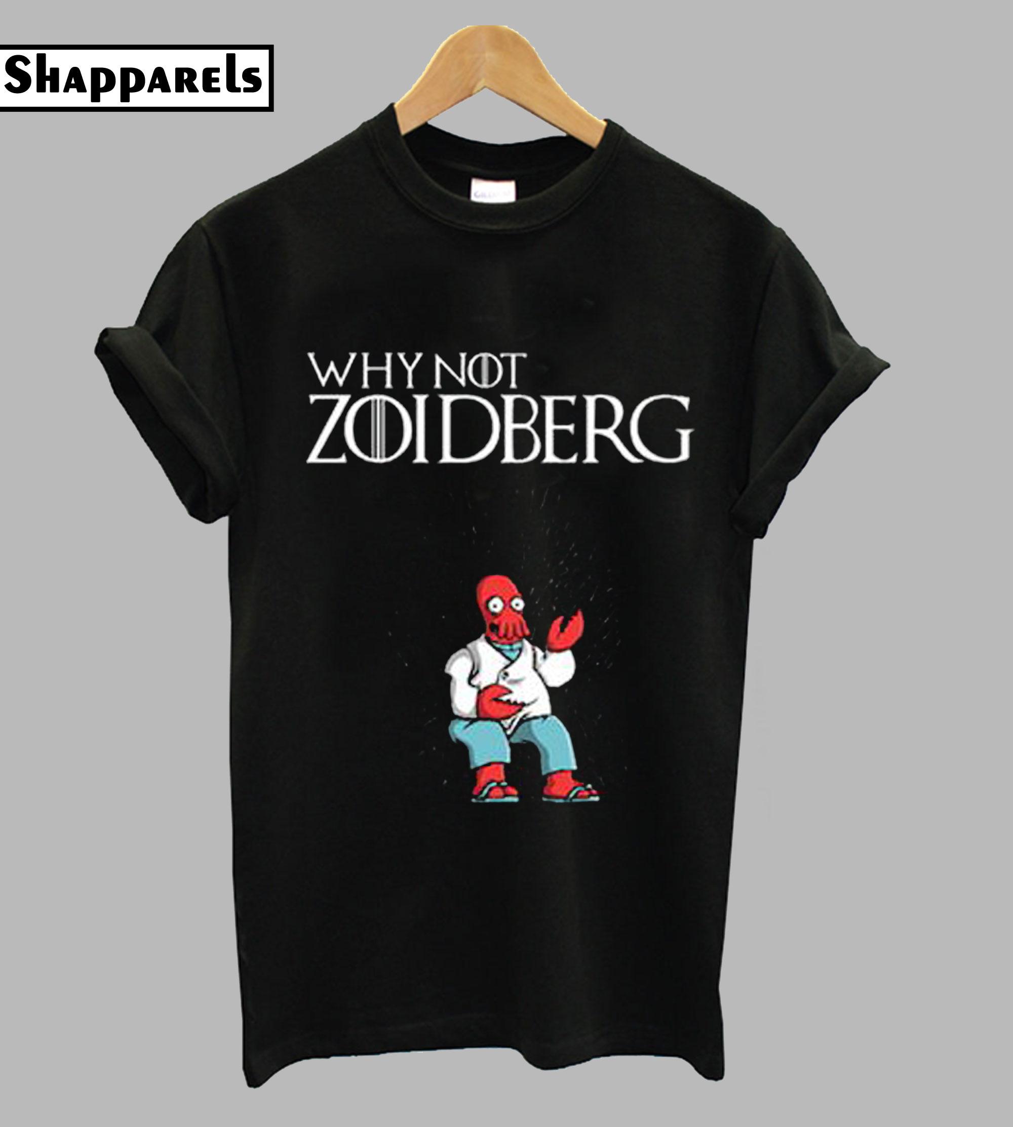 Why Not Zoidberg comfort T-Shirt
