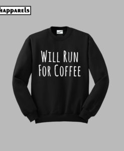 Will Run For Coffee Sweatsh