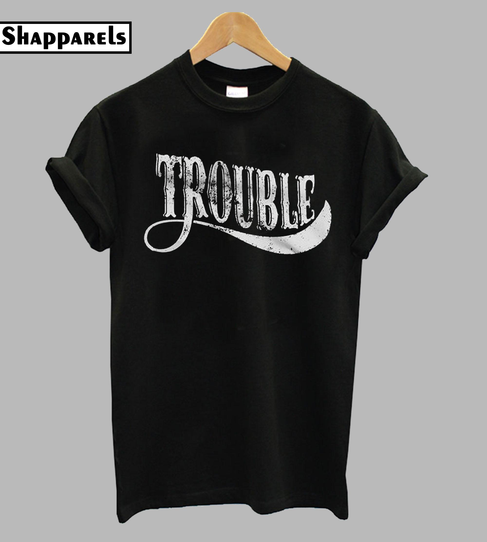 TROUBLE Mens TShirt