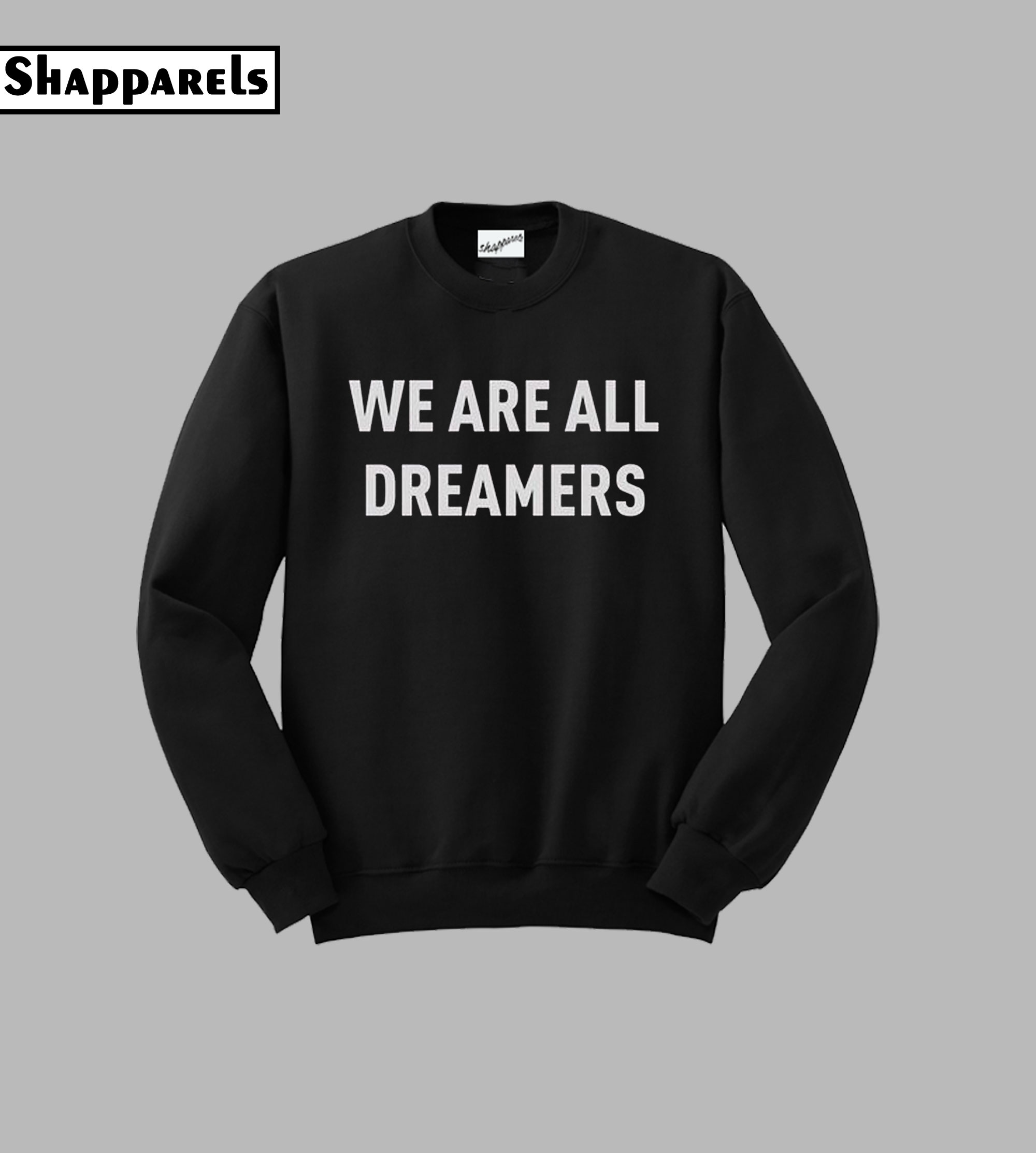We are All Dreamers Sweatshirt