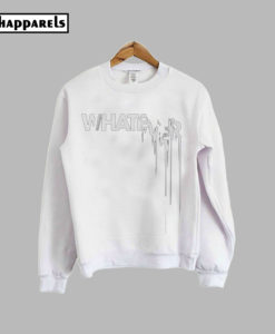 whatever Sweatshirt