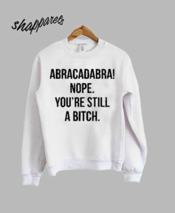 Abracadabra Nope You're Sweatshirt