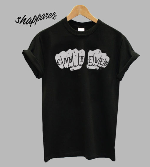 Can't Even T Shirt