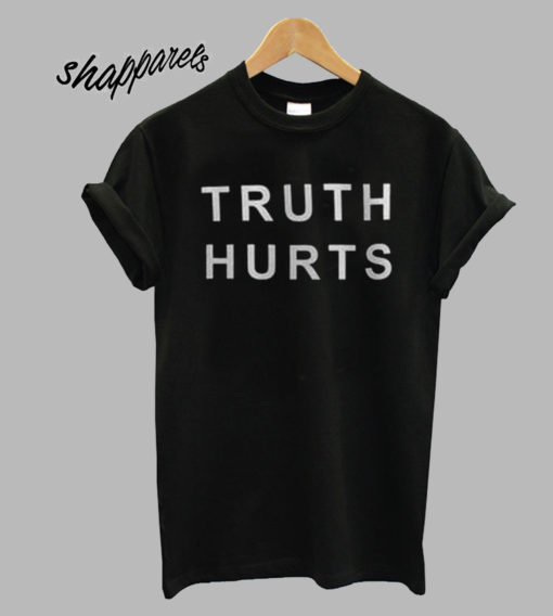 Truth hurts T shirt