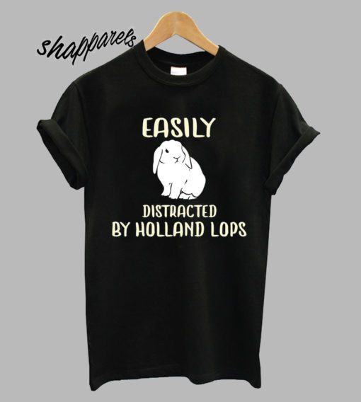 Distracted By Holland Lop T Shirt